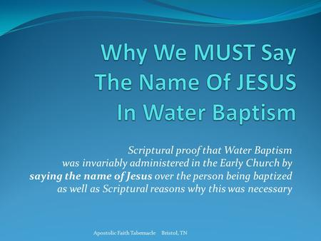 Scriptural proof that Water Baptism was invariably administered in the Early Church by saying the name of Jesus over the person being baptized as well.
