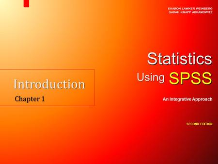 Introduction Chapter 1 SHARON LAWNER WEINBERG SARAH KNAPP ABRAMOWITZ StatisticsSPSS An Integrative Approach SECOND EDITION Using.