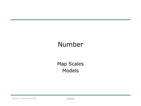 Number Map Scales Models Saturday, 16 September 2006 ©RSH.