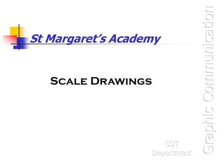 St Margaret's Academy Scale Drawings. Scale drawings are used to draw an object to a proportion of its real size to offer a real life size in proportion.