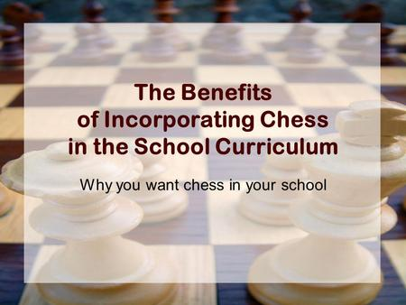 The Benefits of Incorporating Chess in the School Curriculum Why you want chess in your school.