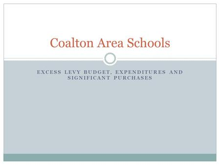 EXCESS LEVY BUDGET, EXPENDITURES AND SIGNIFICANT PURCHASES Coalton Area Schools.