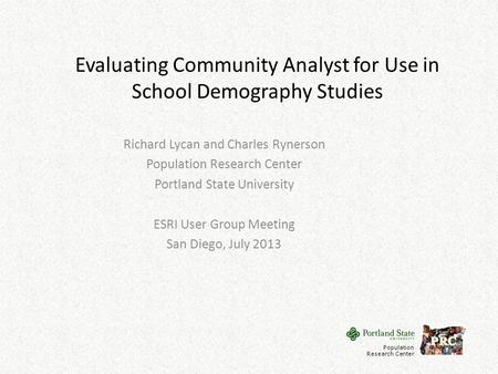Evaluating Community Analyst for Use in School Demography Studies Richard Lycan and Charles Rynerson Population Research Center Portland State University.
