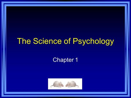 The Science of Psychology Chapter 1. Chapter 1 Learning Objective Menu LO 1.1 Definition and goals of psychology LO 1.2 Structuralism and functionalism.