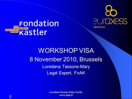 Loredana Tassone-Mary, FnAK, www.fnak.fr WORKSHOP VISA 8 November 2010, Brussels Loredana Tassone-Mary Legal Expert, FnAK FnFn.