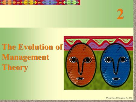 2-1 Irwin/McGraw-Hill ©The McGraw-Hill Companies, Inc., 2000 2 2 The Evolution of Management Theory.