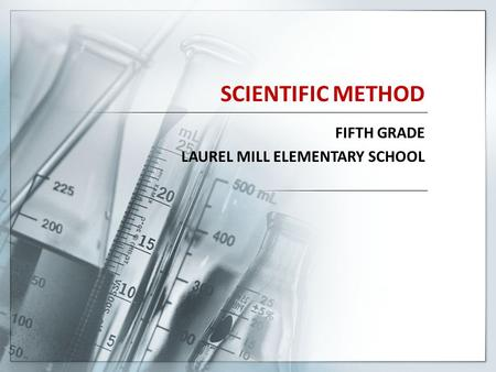 SCIENTIFIC METHOD FIFTH GRADE LAUREL MILL ELEMENTARY SCHOOL.