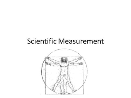 Scientific Measurement. Measurements Quantities with both a number and a unit – Used to measure a physical property –.5 grams Mass – 2 liters Volume –