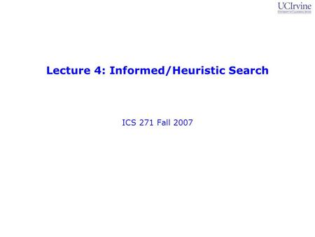 Lecture 4: Informed/Heuristic Search ICS 271 Fall 2007.
