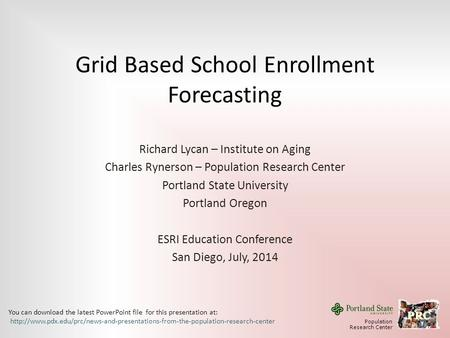Grid Based School Enrollment Forecasting Richard Lycan – Institute on Aging Charles Rynerson – Population Research Center Portland State University Portland.