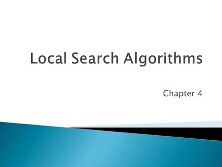 Chapter 4.  Local search algorithms ◦ Hill-climbing search ◦ Simulated annealing search ◦ Local beam search  Genetic algorithms.
