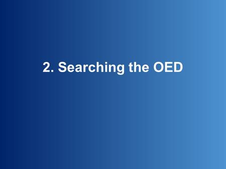 2. Searching the OED. Type a word or phrase in the 'Quick search' box…