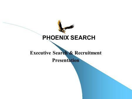 Executive Search & Recruitment Presentation PHOENIX SEARCH.