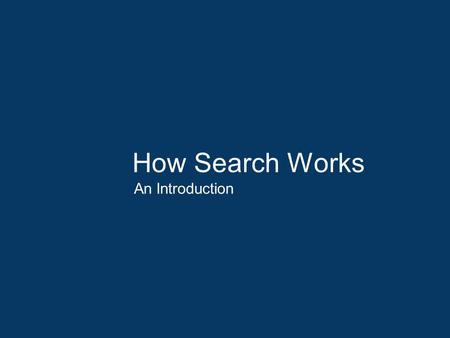 How Search Works An Introduction. What Does Google Do When You Search? Search the index: When you click the Google Search button, Google races through.