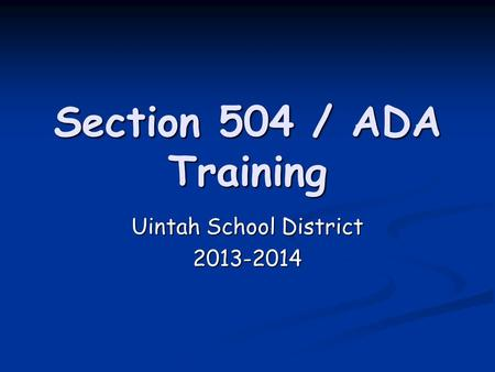 Section 504 / ADA Training Uintah School District 2013-2014.