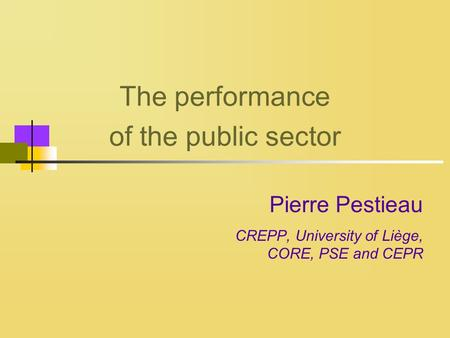 The performance of the public sector Pierre Pestieau CREPP, University of Liège, CORE, PSE and CEPR.