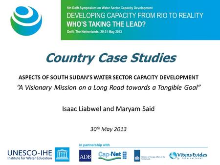 "ASPECTS OF SOUTH SUDAN'S WATER SECTOR CAPACITY DEVELOPMENT ""A Visionary Mission on a Long Road towards a Tangible Goal"" Isaac Liabwel and Maryam Said 30."