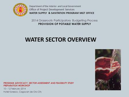 2014 Grassroots Participatory Budgeting Process PROVISION OF POTABLE WATER SUPPLY PROGRAM ADVOCACY, SECTOR ASSESSMENT AND FEASIBILITY STUDY PREPARATION.