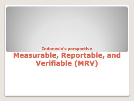 Indonesia's perspective Measurable, Reportable, and Verifiable (MRV)