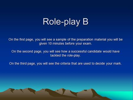 Role-play B On the first page, you will see a sample of the preparation material you will be given 10 minutes before your exam. On the second page, you.