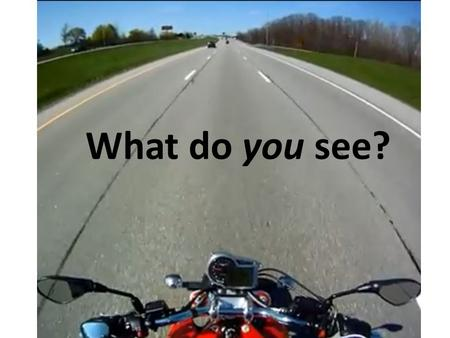 "What do you see?. ""Good"" riders… Are active not passive participants Are attentive Reduce risk Have social skills Have motor skills Have decision-making."