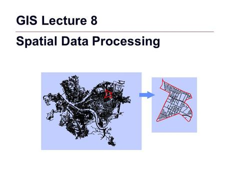 GIS 1 GIS Lecture 8 Spatial Data Processing. GIS 2 Outline Extracting Features by Attributes Location Proximities Geoprocessing Tools Model Builder.