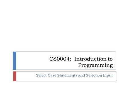 CS0004: Introduction to Programming Select Case Statements and Selection Input.