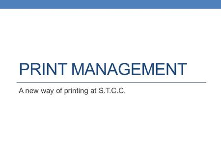 PRINT MANAGEMENT A new way of printing at S.T.C.C.