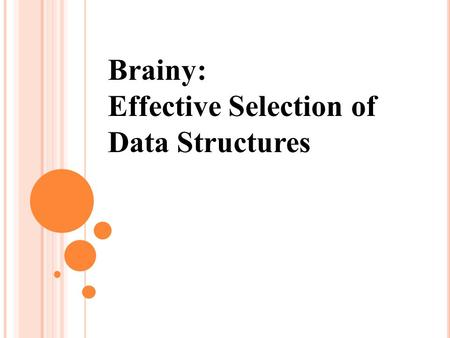 Brainy: Effective Selection of Data Structures. Why data structure selection is important How to choose the best data structure for a specific application.