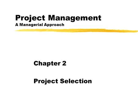 Project Management A Managerial Approach Chapter 2 Project Selection.