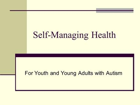 Self-Managing Health For Youth and Young Adults with Autism.