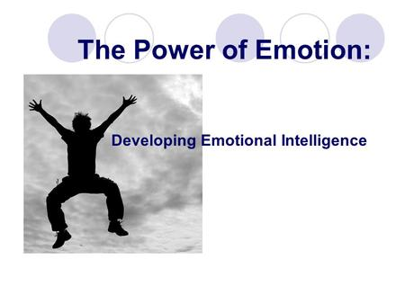 The Power of Emotion: Developing Emotional Intelligence.