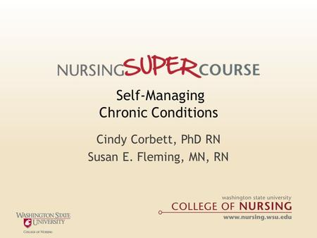 Self-Managing Chronic Conditions Cindy Corbett, PhD RN Susan E. Fleming, MN, RN.