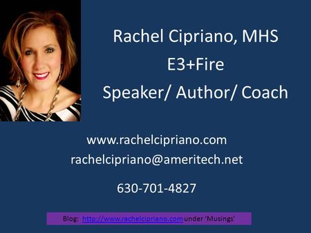 Rachel Cipriano, MHS E3+Fire Speaker/ Author/ Coach  630-701-4827 Blog: