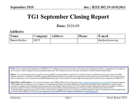 Doc.: IEEE 802.19-10/0130r1 Submission September 2010 Tuncer Baykas, NICTSlide 1 TG1 September Closing Report Notice: This document has been prepared to.