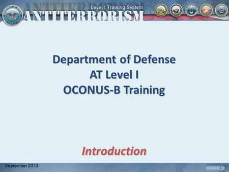Department of Defense AT Level I OCONUS-B Training Introduction 1 September 2013.