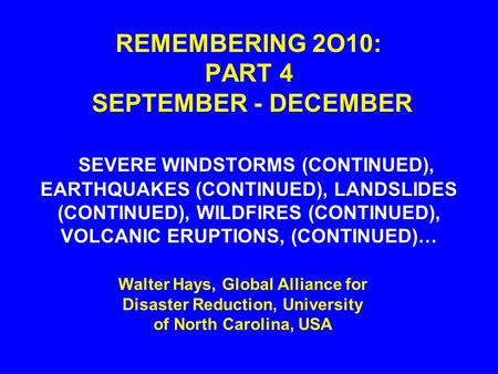 REMEMBERING 2O10: PART 4 SEPTEMBER - DECEMBER SEVERE WINDSTORMS (CONTINUED), EARTHQUAKES (CONTINUED), LANDSLIDES (CONTINUED), WILDFIRES (CONTINUED), VOLCANIC.