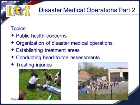 Visual 4.1 Disaster Medical Operations Part 2 Topics:  Public health concerns  Organization of disaster medical operations  Establishing treatment areas.
