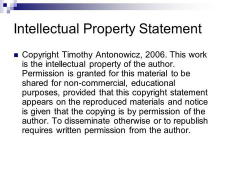 Intellectual Property Statement Copyright Timothy Antonowicz, 2006. This work is the intellectual property of the author. Permission is granted for this.