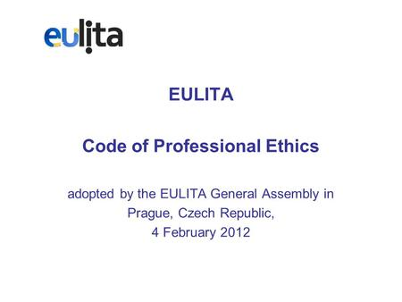 EULITA Code of Professional Ethics adopted by the EULITA General Assembly in Prague, Czech Republic, 4 February 2012.
