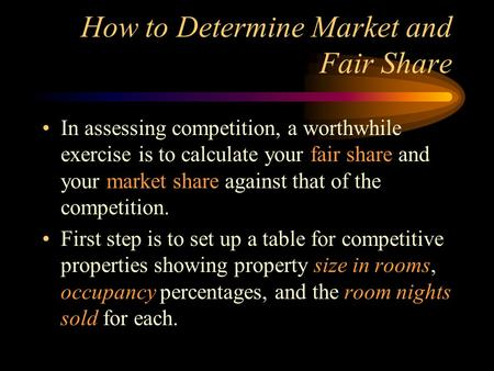 How to Determine Market and Fair Share In assessing competition, a worthwhile exercise is to calculate your fair share and your market share against that.