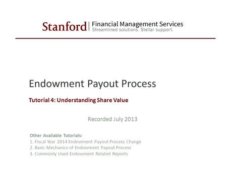 Endowment Payout Process Tutorial 4: Understanding Share Value Other Available Tutorials: 1. Fiscal Year 2014 Endowment Payout Process Change 2. Basic.