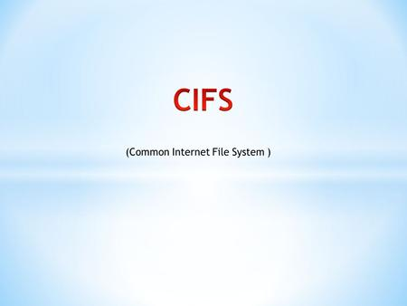 CIFS is intended to provide an open cross-platform mechanism for client systems to request file services from server systems over a network. It is based.