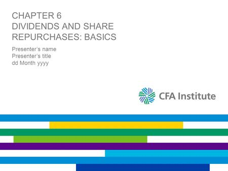 CHAPTER 6 DIVIDENDS AND SHARE REPURCHASES: BASICS Presenter's name Presenter's title dd Month yyyy.