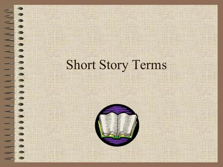 Short Story Terms. What is a Short Story? A short story is : a brief work of fiction where, usually, the main character faces a conflict that is worked.
