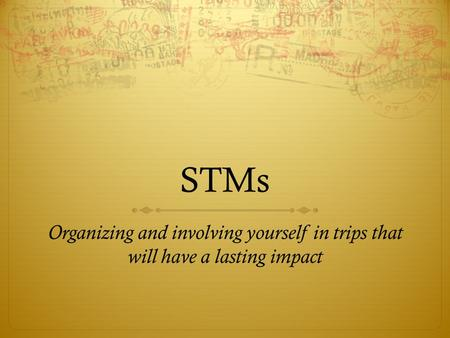 STMs Organizing and involving yourself in trips that will have a lasting impact.