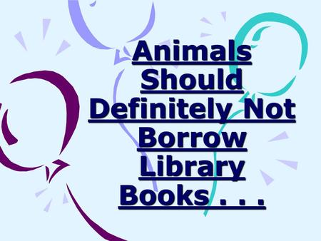 Animals Should Definitely Not Borrow Library Books . . .