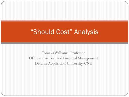 "Tomeka Williams, Professor Of Business-Cost and Financial Management Defense Acquisition University-CNE ""Should Cost"" Analysis."