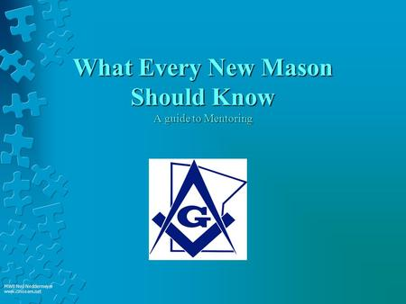 What Every New Mason Should Know A guide to Mentoring MWB Neil Neddermeyer www.cinosam.net.