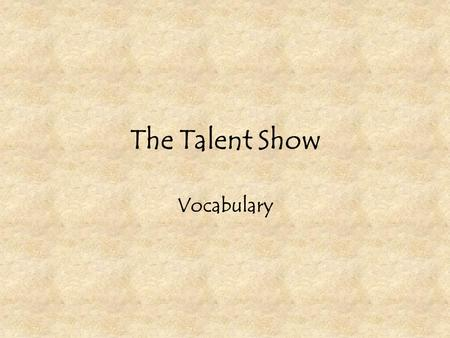The Talent Show Vocabulary. gym a large room used for indoor sports.